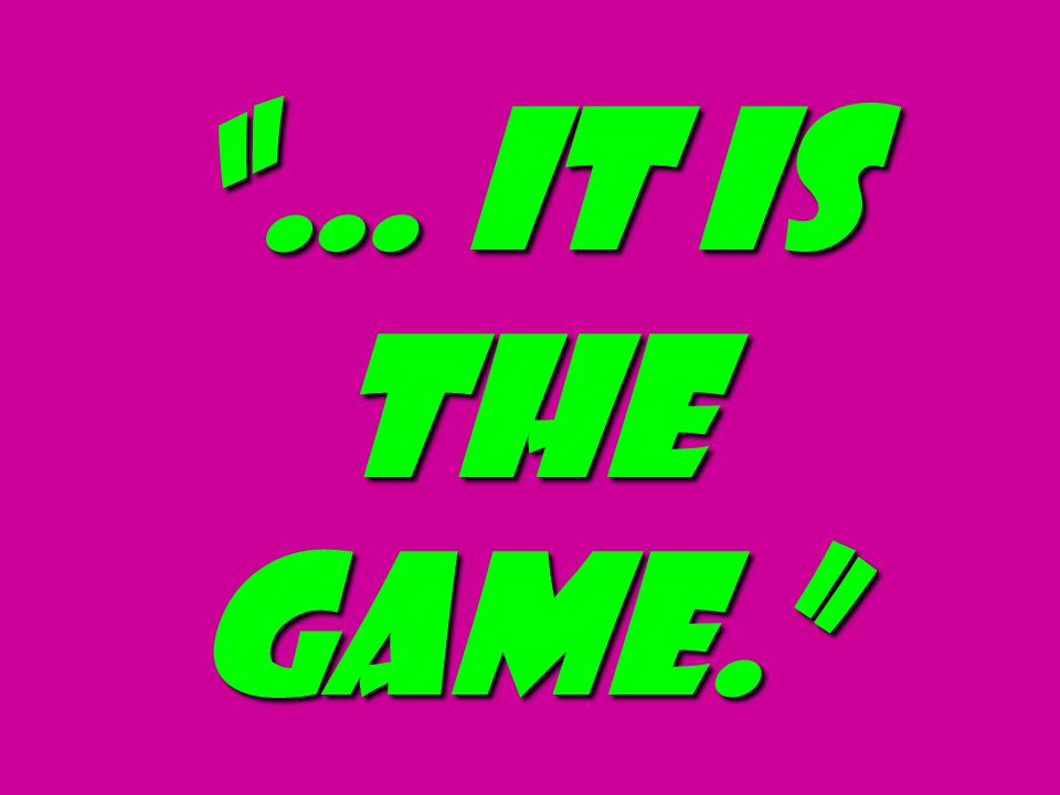 … it is the game.