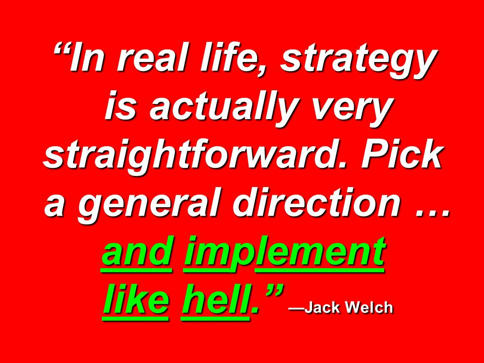 In real life, strategy is actually very straightforward.