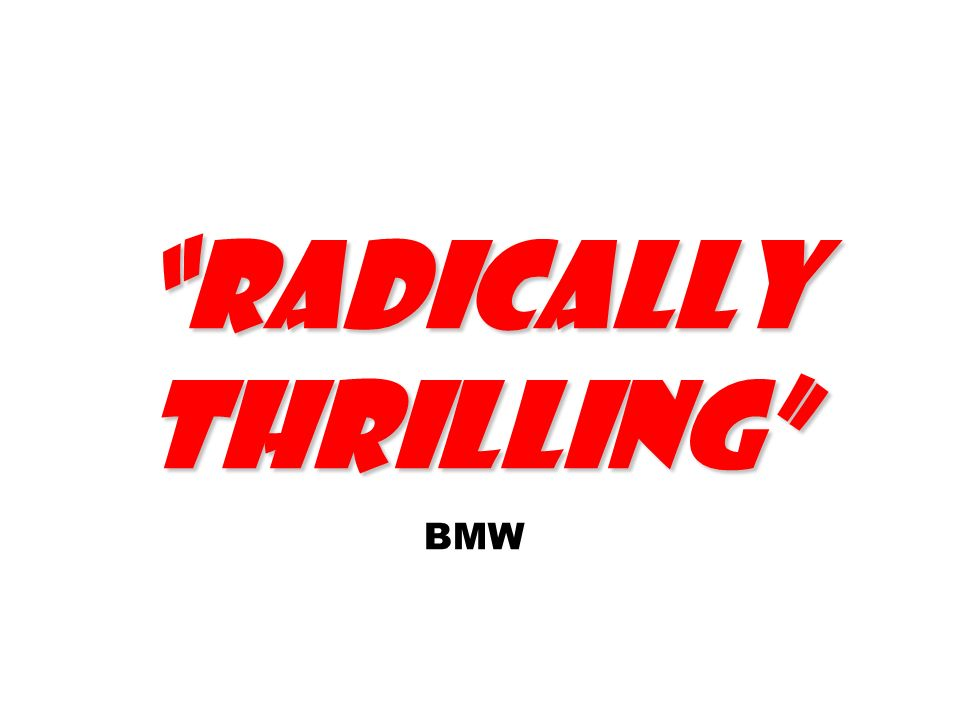 Radically thrilling Radically thrilling BMW