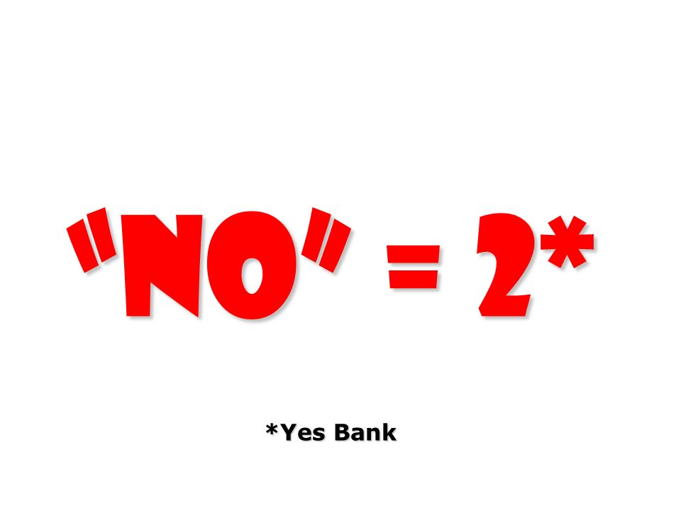 No = 2* *Yes Bank
