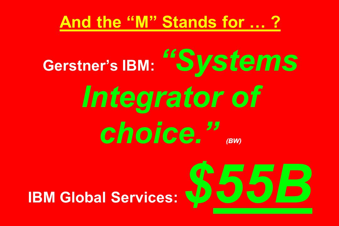 And the M Stands for … . Gerstners IBM: Systems Integrator of choice.