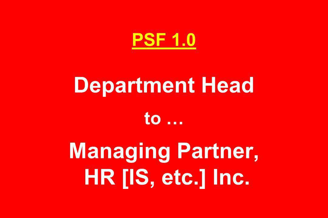 PSF 1.0 Department Head to … Managing Partner, HR [IS, etc.] Inc.