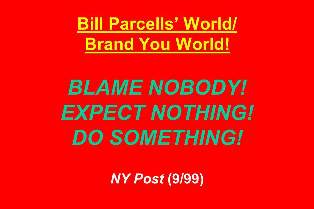 Bill Parcells World/ Brand You World! BLAME NOBODY! EXPECT NOTHING! DO SOMETHING! NY Post (9/99)