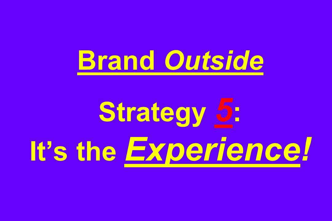 Brand Outside Strategy 5 : Its the Experience!