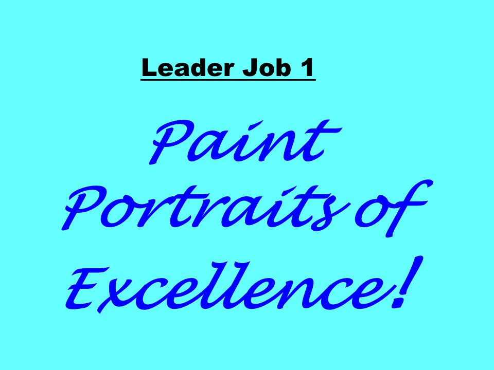 Leader Job 1 Paint Portraits of Excellence !