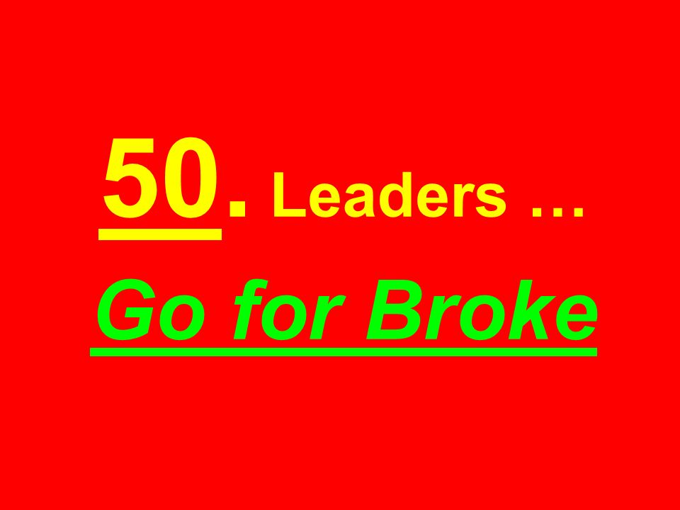 50. Leaders … Go for Broke