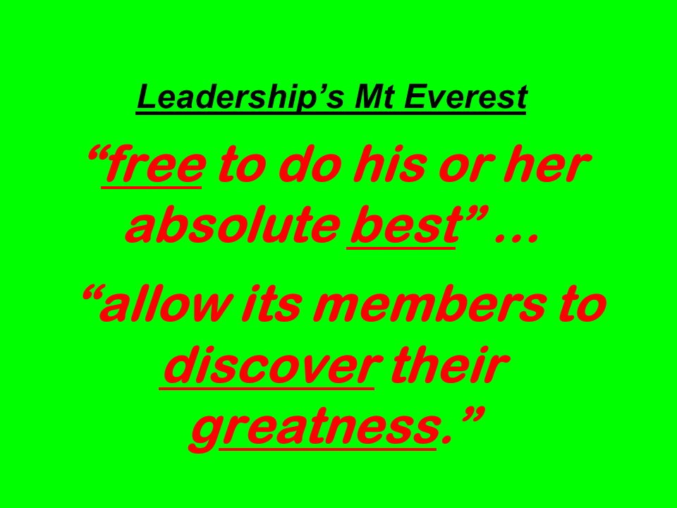 Leaderships Mt Everestfree to do his or her absolute best … allow its members to discover their greatness.
