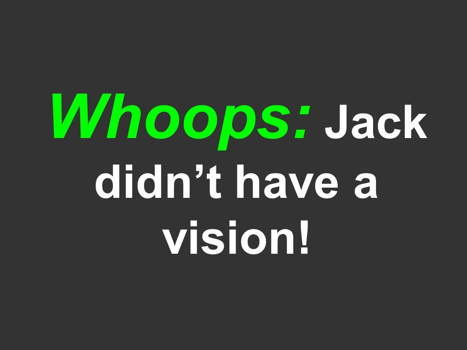 Whoops: Jack didnt have a vision!