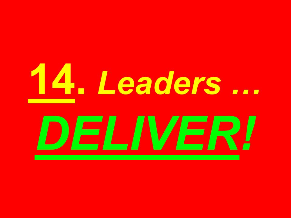 14. Leaders … DELIVER!