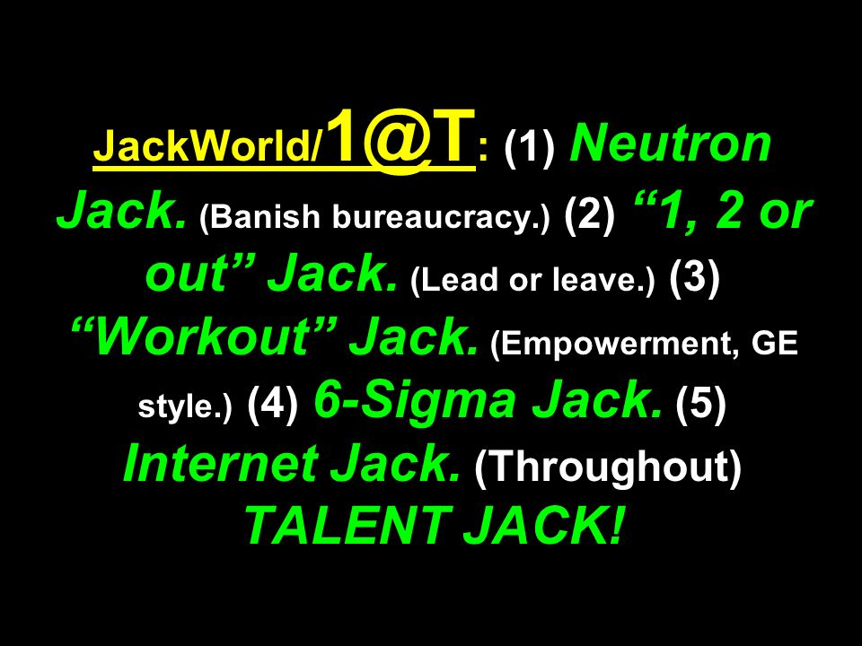 JackWorld/ : (1) Neutron Jack. (Banish bureaucracy.) (2) 1, 2 or out Jack.