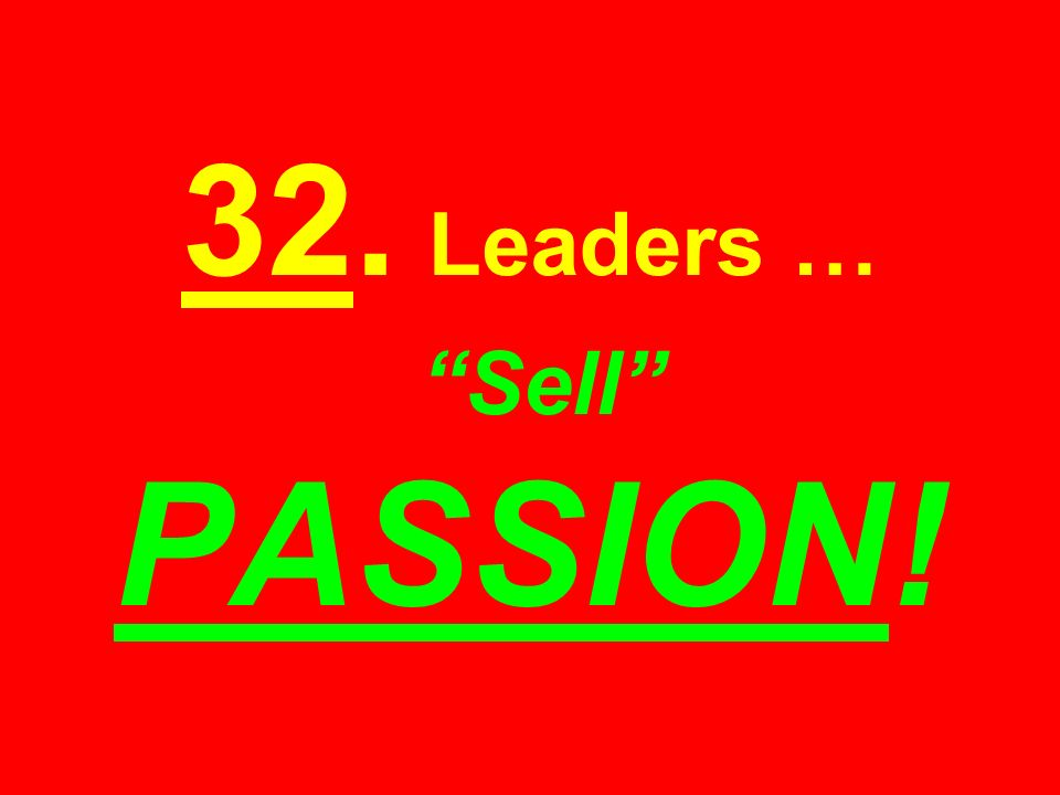 32. Leaders … Sell PASSION!
