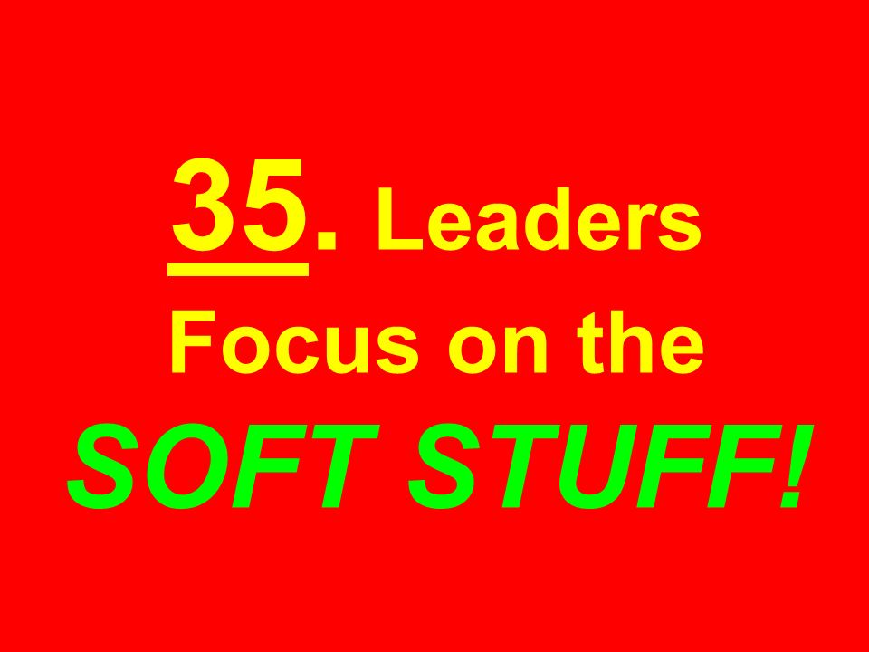 35. Leaders Focus on the SOFT STUFF!