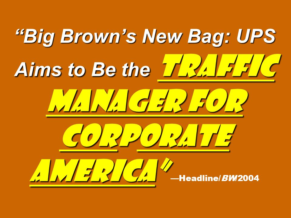 Big Browns New Bag: UPS Aims to Be the Traffic Manager for Corporate America Big Browns New Bag: UPS Aims to Be the Traffic Manager for Corporate America Headline/BW/2004