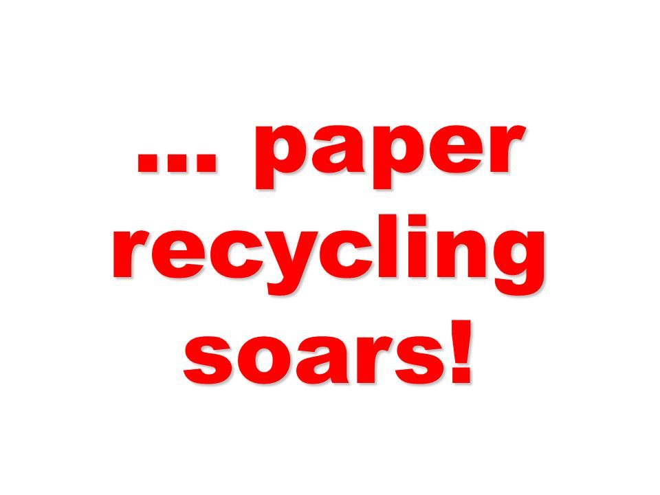 … paper recycling soars!