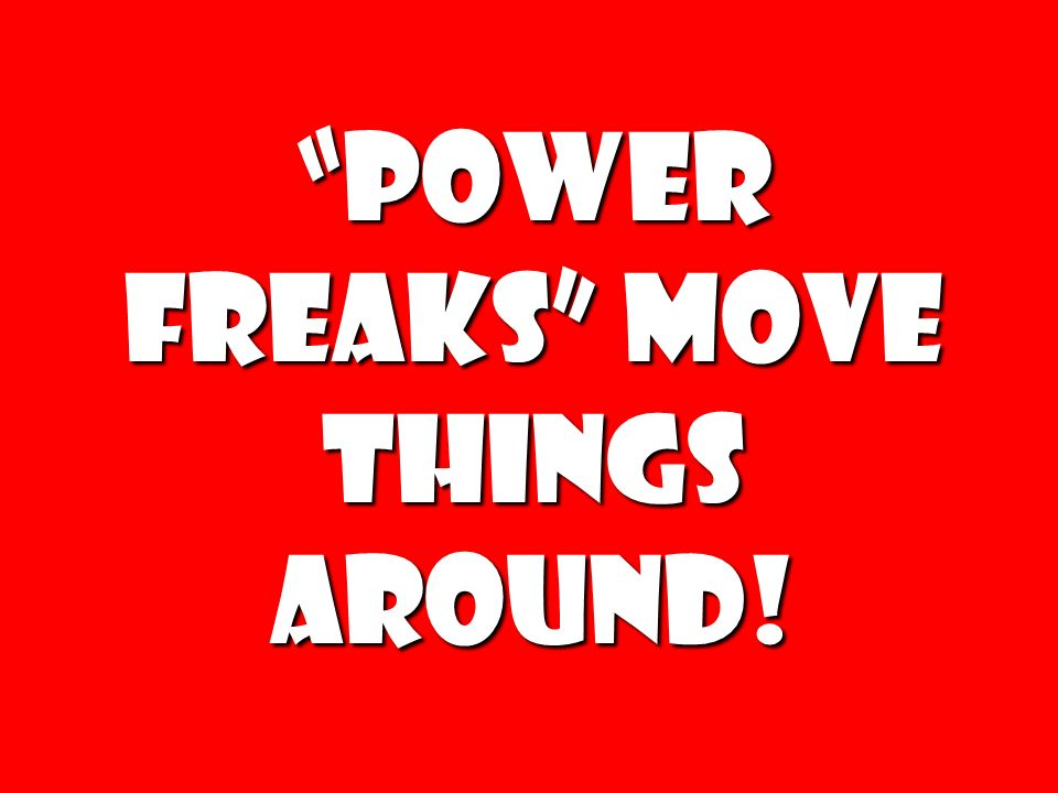Power Freaks Move Things Around!
