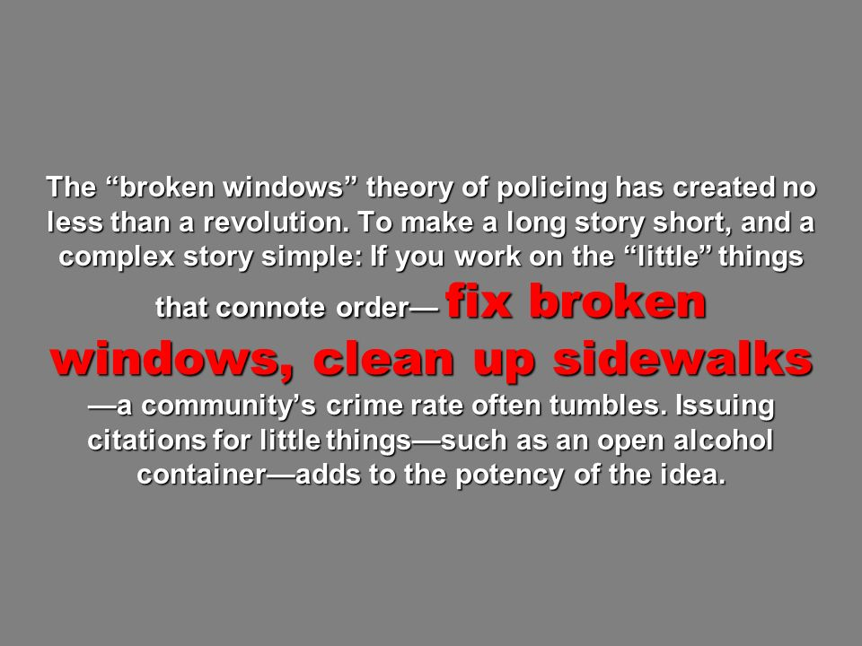 The broken windows theory of policing has created no less than a revolution.