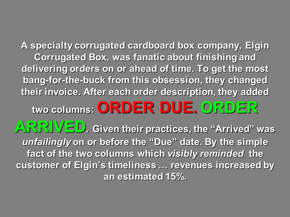 A specialty corrugated cardboard box company, Elgin Corrugated Box, was fanatic about finishing and delivering orders on or ahead of time.