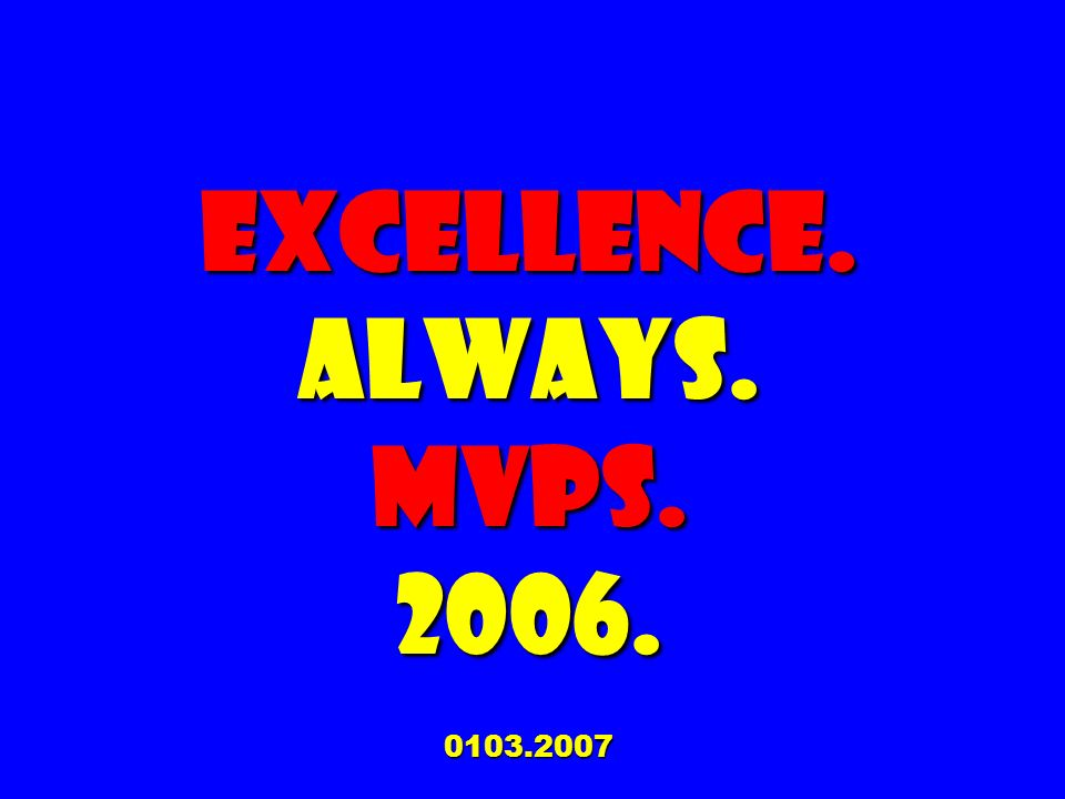 EXCELLENCE. ALWAYS. MVPs