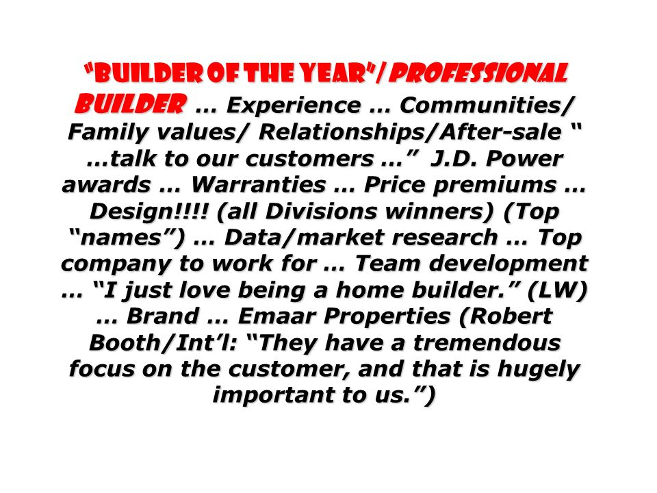 Builder of the Year/Professional Builder … Experience … Communities/ Family values/ Relationships/After-sale …talk to our customers … J.D.