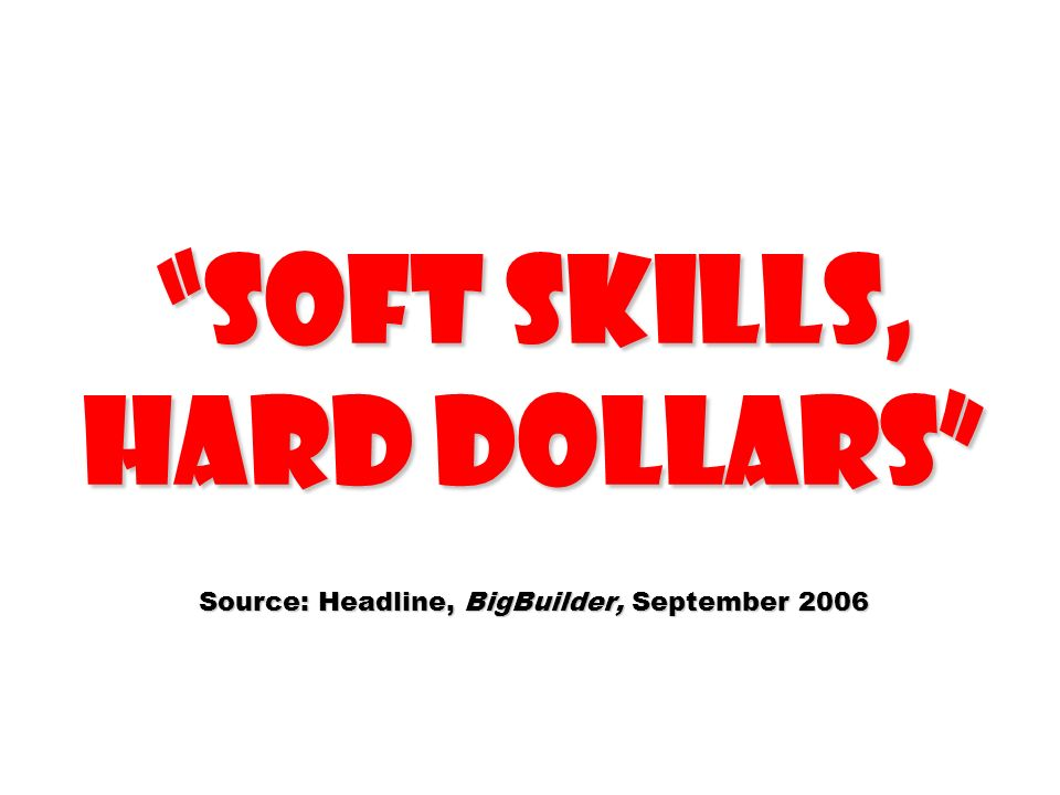 Soft Skills, Hard Dollars Source: Headline, BigBuilder, September 2006
