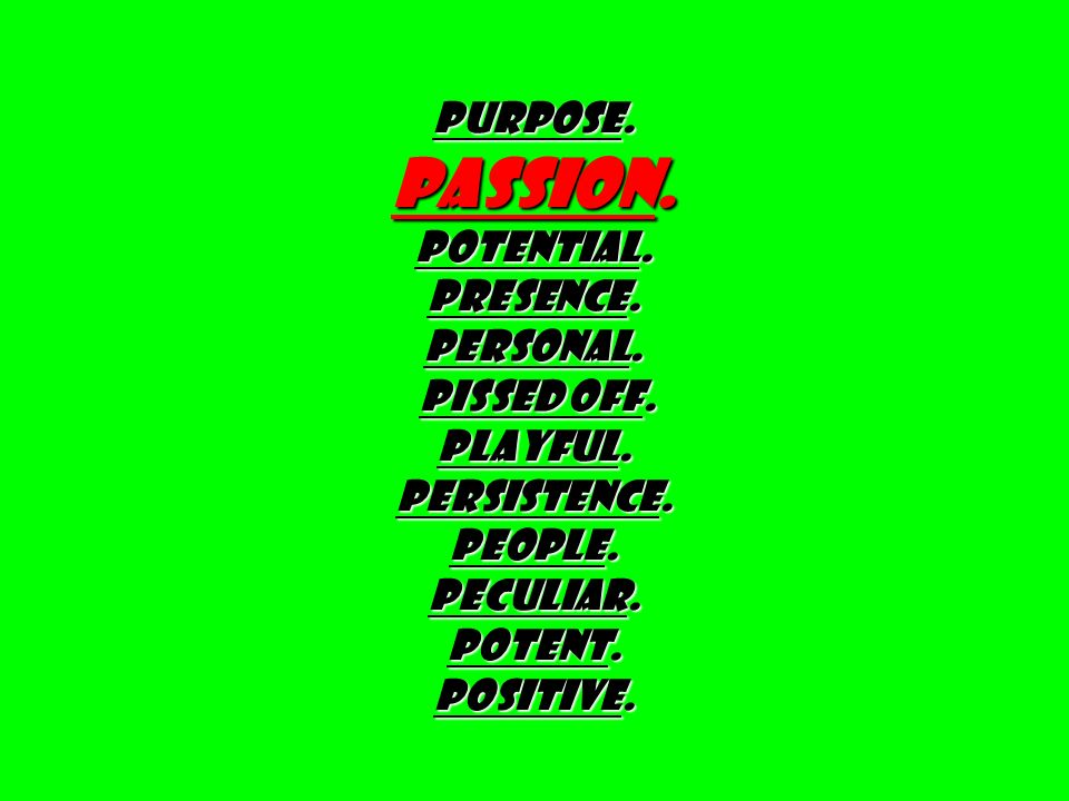 PURPOSE. PASSION. Potential. Presence. Personal.
