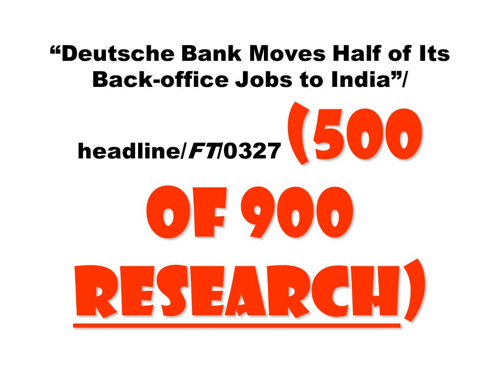(500 of 900 Research) Deutsche Bank Moves Half of Its Back-office Jobs to India/ headline/FT/0327 (500 of 900 Research)