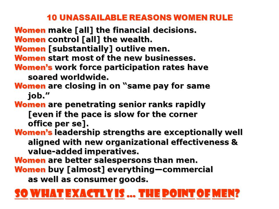 10 UNASSAILABLE REASONS WOMEN RULE Women make [all] the financial decisions.