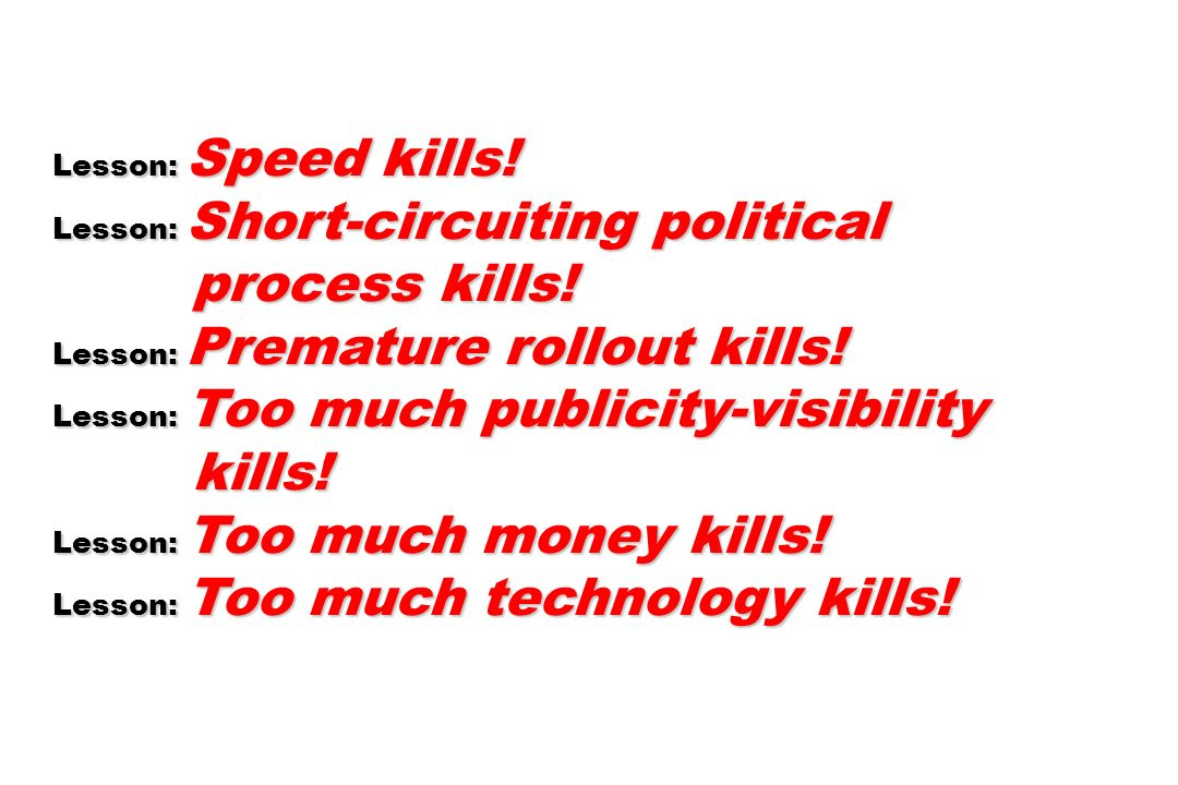 Lesson: Speed kills. Lesson: Short-circuiting political process kills.