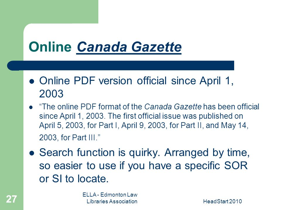 ELLA - Edmonton Law Libraries AssociationHeadStart Online Canada GazetteCanada Gazette Online PDF version official since April 1, 2003 The online PDF format of the Canada Gazette has been official since April 1, 2003.