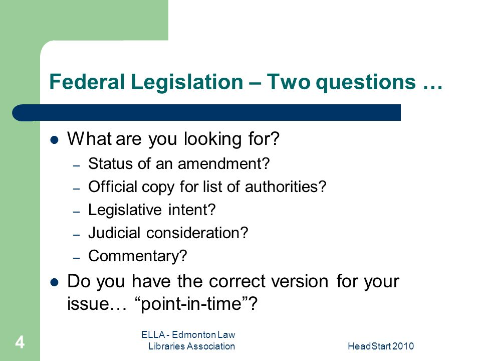 ELLA - Edmonton Law Libraries AssociationHeadStart Federal Legislation – Two questions … What are you looking for.