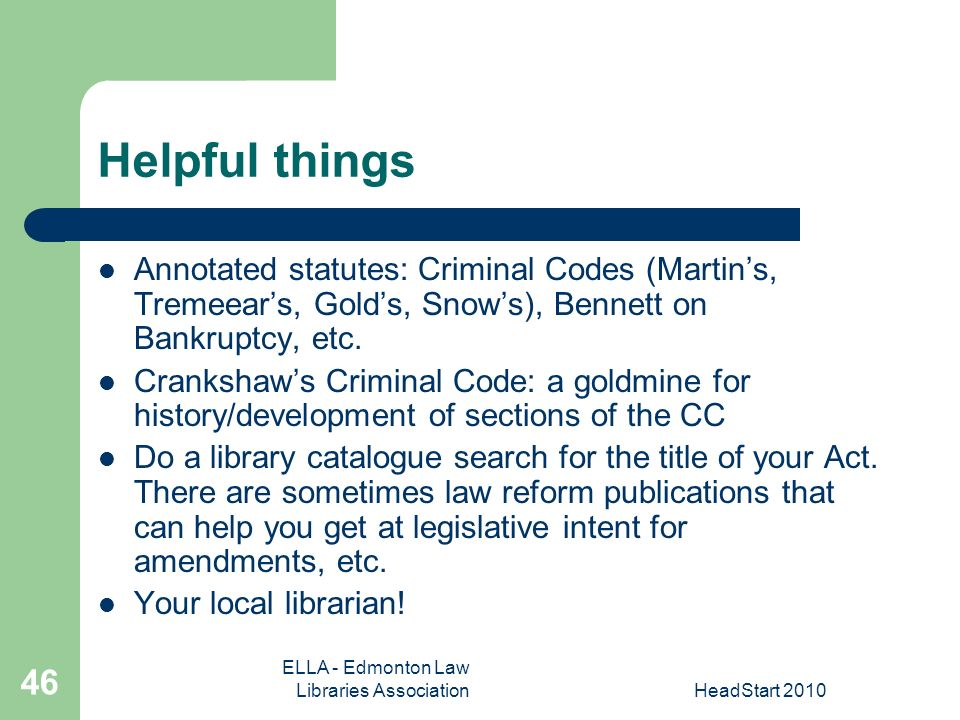 ELLA - Edmonton Law Libraries AssociationHeadStart Helpful things Annotated statutes: Criminal Codes (Martins, Tremeears, Golds, Snows), Bennett on Bankruptcy, etc.