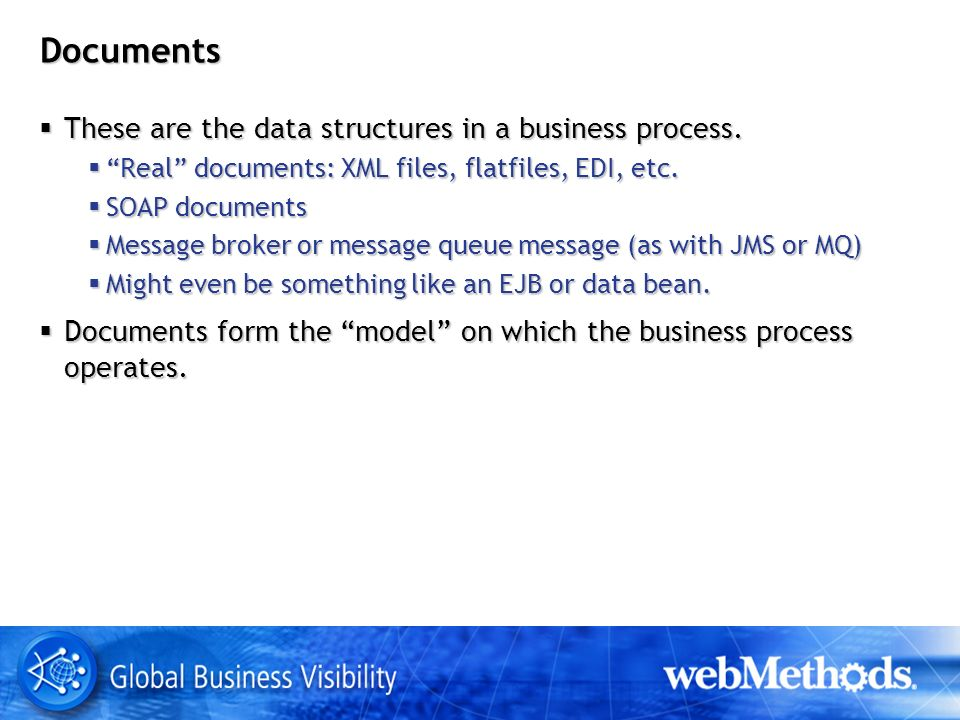 Documents These are the data structures in a business process.