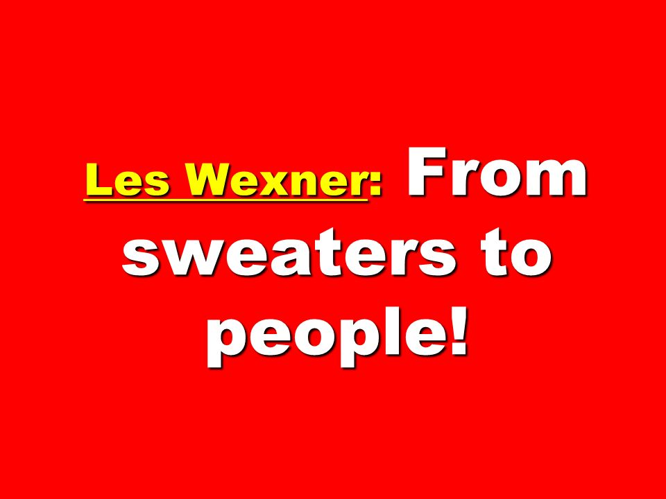 Les Wexner: From sweaters to people!