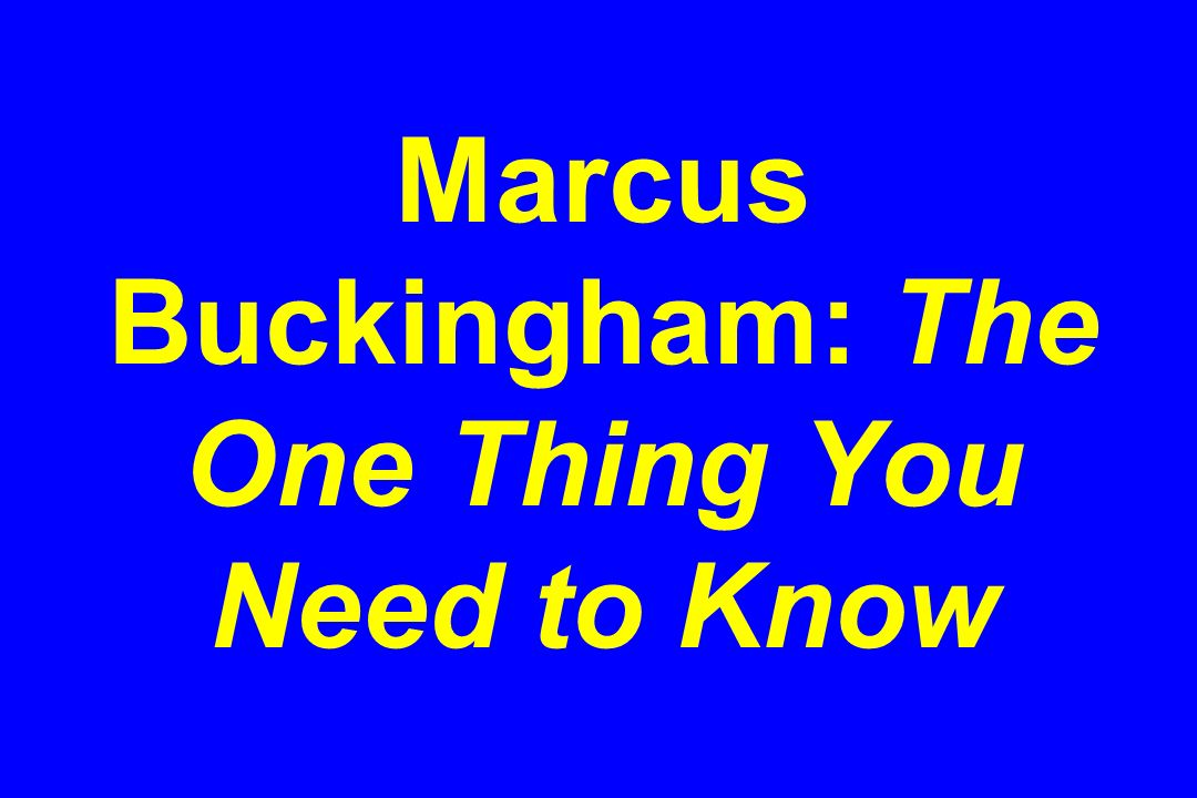 Marcus Buckingham: The One Thing You Need to Know