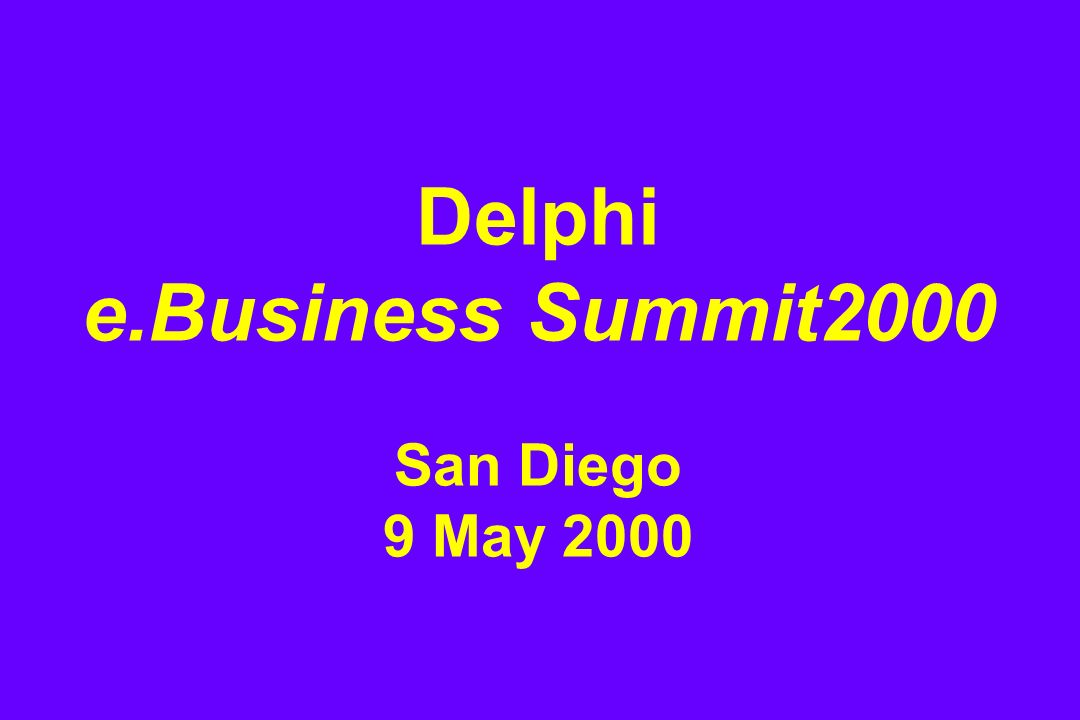 Delphi e.Business Summit2000 San Diego 9 May 2000