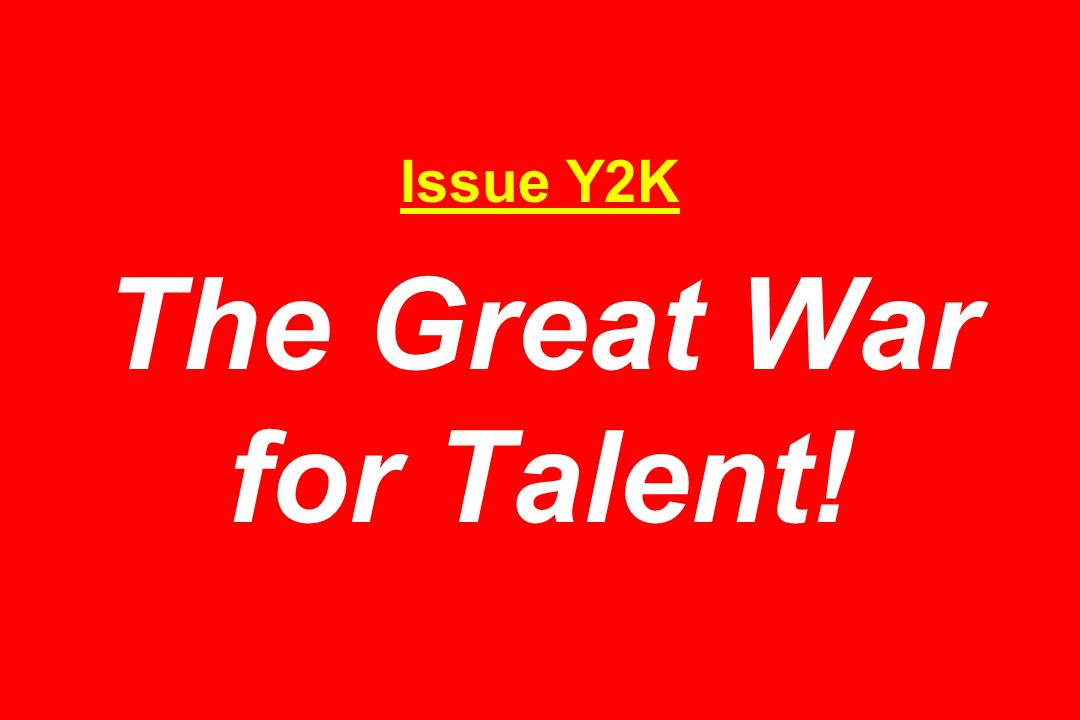 Issue Y2K The Great War for Talent!