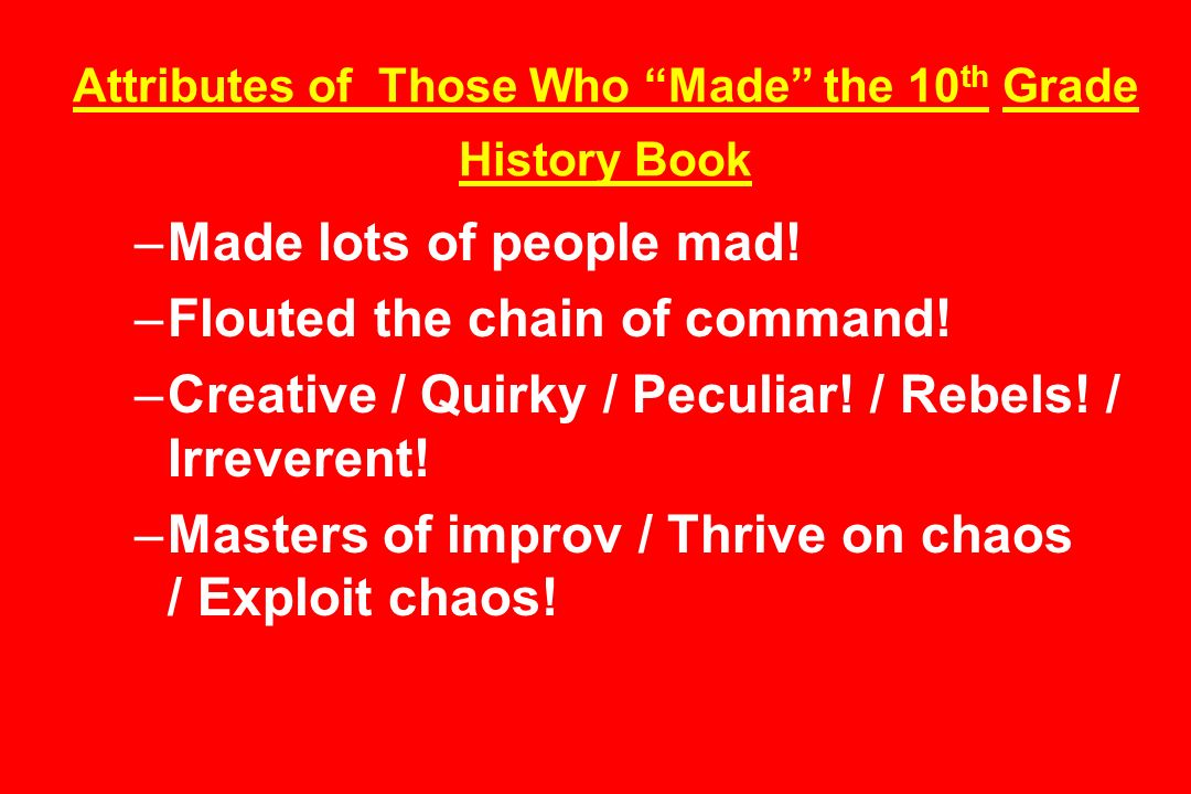 Attributes of Those Who Made the 10 th Grade History Book –Made lots of people mad.
