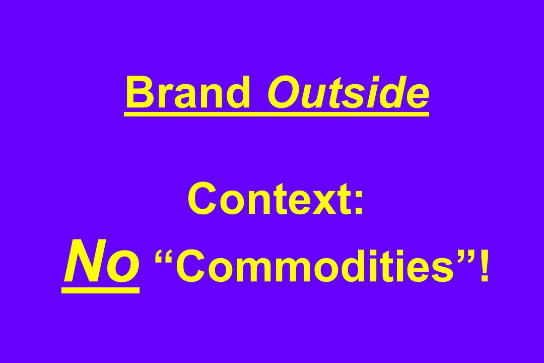 Brand Outside Context: No Commodities!