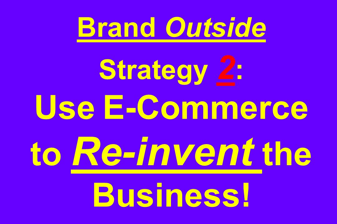 Brand Outside Strategy 2 : Use E-Commerce to Re-invent the Business!