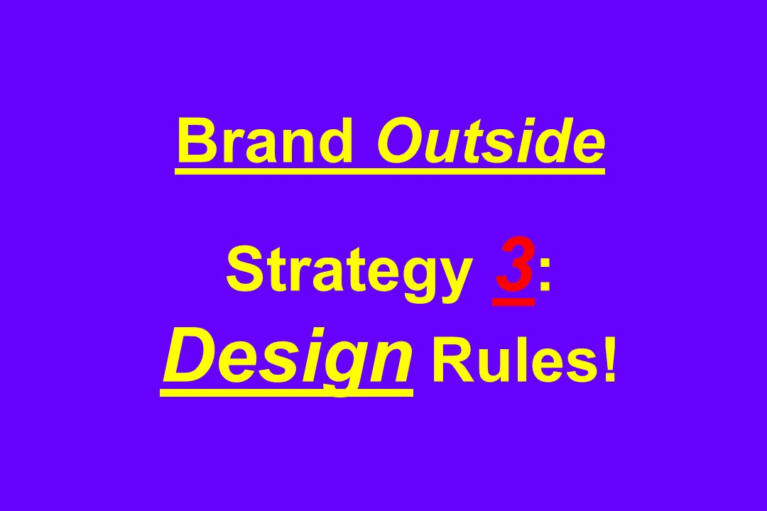 Brand Outside Strategy 3 : Design Rules!