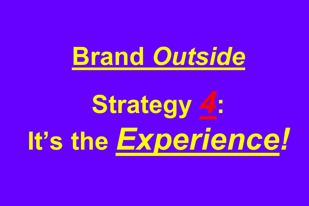 Brand Outside Strategy 4 : Its the Experience!