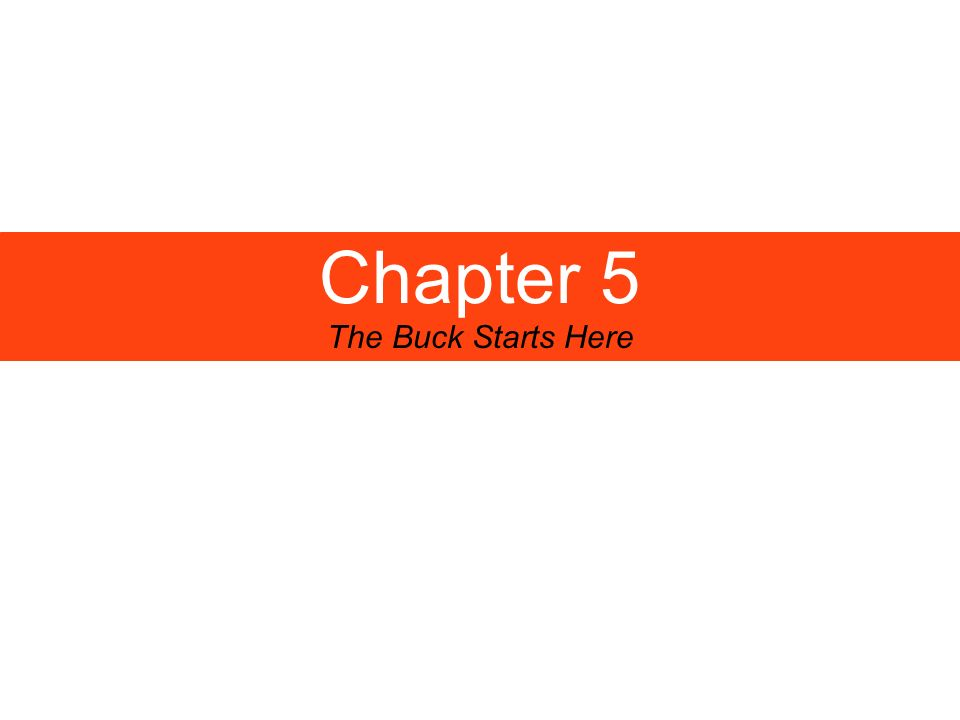 Chapter 5 The Buck Starts Here