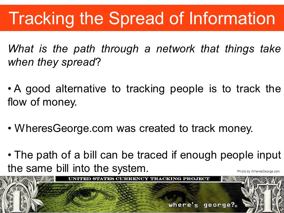 Tracking the Spread of Information Photo by WheresGeorge.com What is the path through a network that things take when they spread.