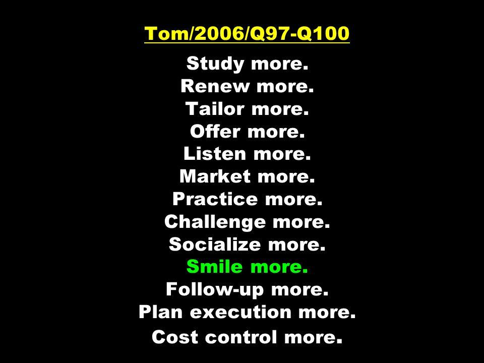 Tom/2006/Q97-Q100 Study more. Renew more. Tailor more.