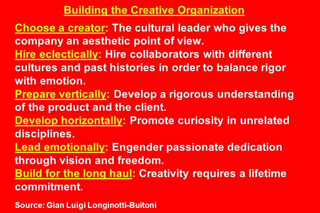 Building the Creative Organization Choose a creator: The cultural leader who gives the company an aesthetic point of view.
