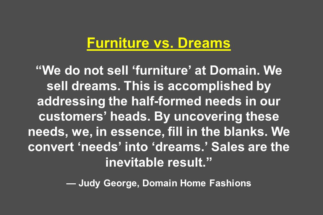 Furniture vs. Dreams We do not sell furniture at Domain.