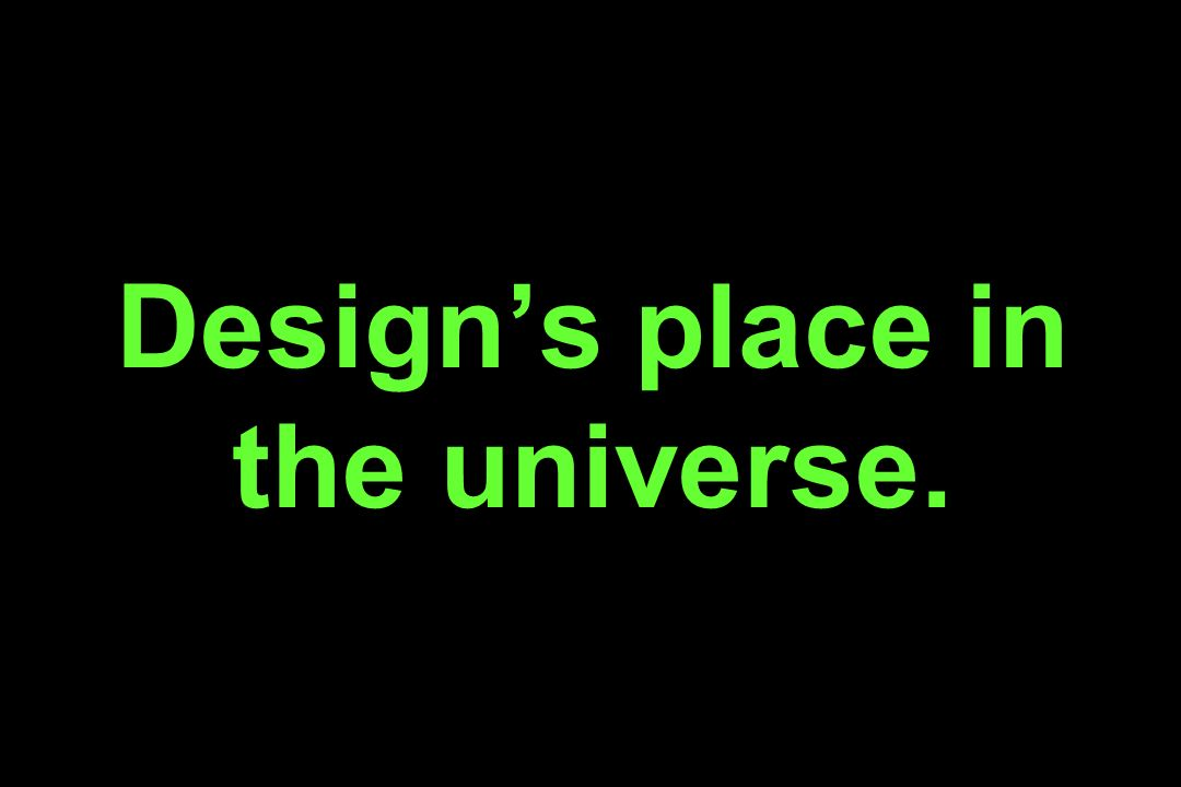 Designs place in the universe.