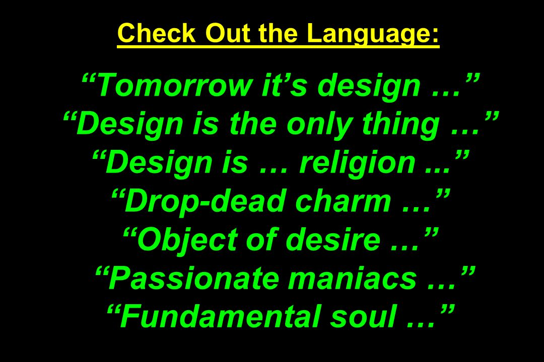 Check Out the Language: Tomorrow its design … Design is the only thing … Design is … religion...