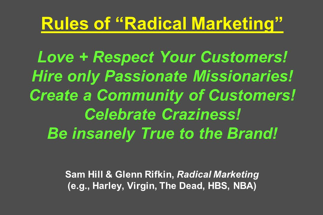 Rules of Radical Marketing Love + Respect Your Customers.