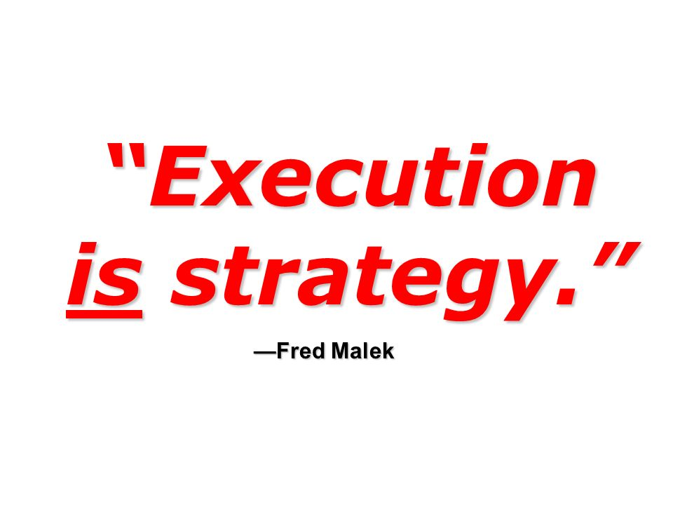 Execution is strategy. Fred Malek Execution is strategy. Fred Malek fffffii